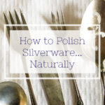 The Easiest Way to Polish Silverware