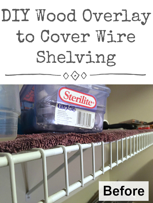 DIY Wood Overlay to Cover Wire Shelving: Before picture