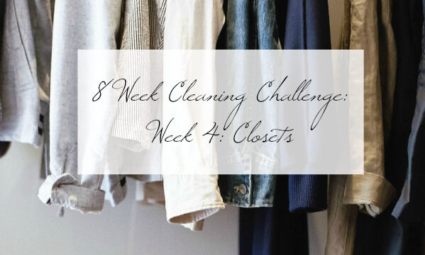 Cleaning Closets Week 4 of the 8 week cleaning challenge title image