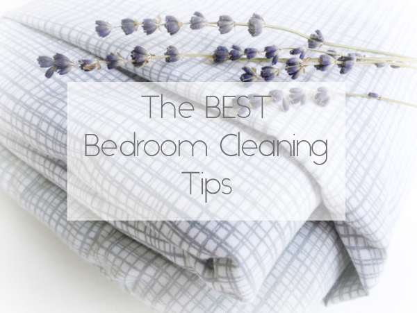 The Best Bedroom Cleaning Tips