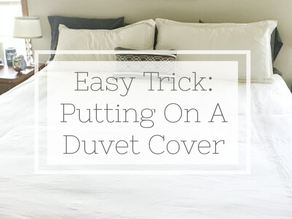 Easy trick to putting on a duvet cover easily