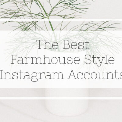 The best farmhouse Instagram accounts to inspire your own farmhouse style