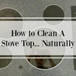 How to Clean A Glass Stove Top Naturally